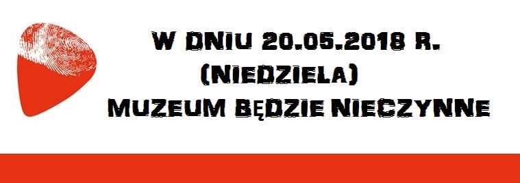 20.05.2018 r. – Muzeum nieczynne