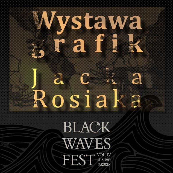 Wystawa grafik Jacka Rosiaka na Black Waves Fest vol. 4