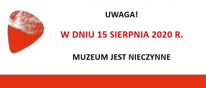 15.08.2020 r. – muzeum nieczynne.